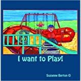 I Want to Play!by Suzanne Berton A(c)