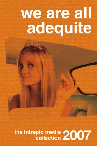 We Are All Adequite: The Intrepid Media 2007 Collection