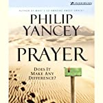 Prayer: Does It Make Any Difference? | Philip Yancey