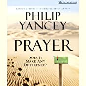 Prayer: Does It Make Any Difference? | [Philip Yancey]