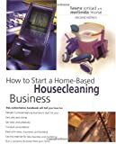 How to Start a Home-Based Housecleaning Business, 2nd (Home-Based Business Series)