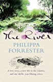 img - for The River: A Love Story, a New Life in the Country, and One Idyllic Year Filming Otters by Philippa Forrester (2004-07-01) book / textbook / text book