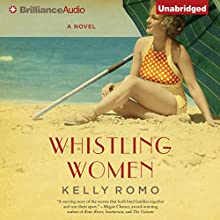 Whistling Women: A Novel (       UNABRIDGED) by Kelly Romo Narrated by Nicol Zanzarella