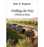 [ Walking the Way: A Medieval Quest [ WALKING THE WAY: A MEDIEVAL QUEST ] By Wiegman, Neal A ( Author )Aug-01-2009 Paperback