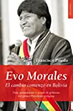 Francisco Pineda Zamorano Evo Morales : el cambio comenzó en Bolivia