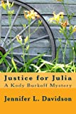 Justice for Julia: A Kody Burkoff Mystery (Kody Burkoff Series) (Volume 2)
