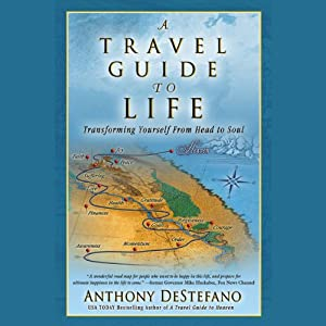 A Travel Guide to Life: Transforming Yourself from Head to Soul | [Anthony DeStefano]