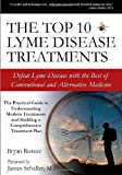 img - for The Top 10 Lyme Disease Treatments: Defeat Lyme Disease with the Best of Conventional and Alternative Medicine by James Schaller (Foreword), Bryan Rosner (3-May-2007) Paperback book / textbook / text book