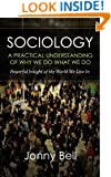 Sociology: A Practical Understanding of Why We Do What We Do (Applied Psychology, Positive Psychology)