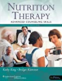 img - for Nutrition Therapy: Advanced Counseling Skills [Paperback] [2007] Third Ed. Kathy King RD LD, Bridget Klawitter PhD RD FADA book / textbook / text book