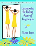 Encountering the Healing Power of Forgiveness (Living with Unmet Desires)