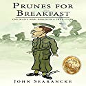 Prunes for Breakfast: One Man's War: One Man's War Based on a True Story Audiobook by John Searancke Narrated by Nicholas C Jermyn