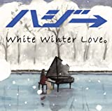ハジ→ White_Winter_Love