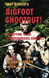 Gray Barkers Bigfoot Shootout! Terrifying Tales of Interspecies Conflict
