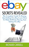img - for eBay Secrets Revealed: The Complete Guide To Buying And Selling On eBay, Learn How To Make $100/day Buying And Selling On eBay (Home Business, Online Business, ... Make Money Online, Make Money With eBay) book / textbook / text book
