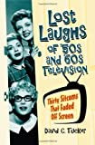 Lost Laughs of 50s and 60s Television: Thirty Sitcoms That Faded Off Screen