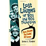 Lost Laughs of '50s and '60s Television: Thirty Sitcoms That Faded Off Screen ~ David C. Tucker