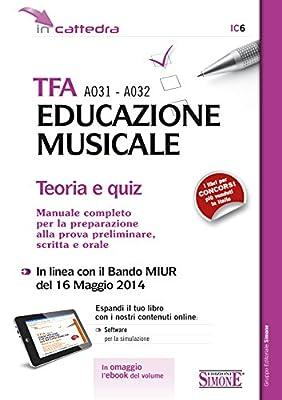 TFA A031 - A032 Educazione Musicale: Teoria e quiz - Manuale Completo per la preparazione alla prova preliminare, scritta e orale