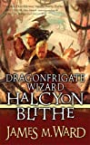 Dragonfrigate Wizard Halcyon Blithe (Tor Fantasy) (0765351110) by Ward, James M