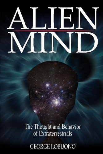 Alien Mind: The Thought and Behavior of Extraterrestrials