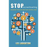 Stop Procrastinating: Organize Your Life and Take Control Now! (Productivity, Personal Development, Time Management) ~ Lee Laughton