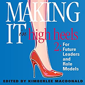 Making It In High Heels 2: For Future Leaders and Role Models | [Kimberlee MacDonald]