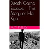 Death Camp Escape - The Story of Ha Kyo