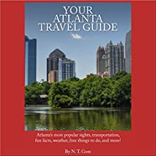 Your Atlanta Travel Guide (       UNABRIDGED) by N. T. Gore Narrated by Austin Downey