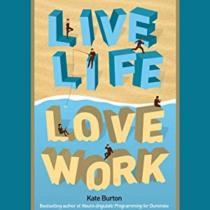 Live Life, Love Work | [Kate Burton]