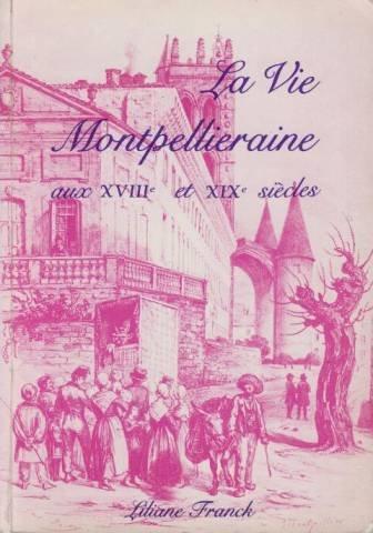 La Vie montpelliéraine aux XVIIIe et XIXe siècles | Franck, Liliane. Auteur