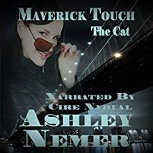 Maverick Touch: The Cat (       UNABRIDGED) by Ashley Nemer Narrated by Cire Nyrual