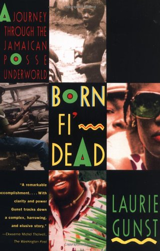 Born Fi' Dead: A Journey Through The Jamaican Posse Underworld