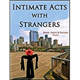 Intimate Acts with Strangers (An Erotobiography:  A true story of sex for money ... and love)