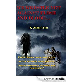 We Wrestle Not Against Flesh and Blood (English Edition)