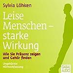 Leise Menschen - starke Wirkung: Wie Sie Präsenz zeigen und Gehör finden | Sylvia Löhken