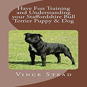 Have Fun Training and Understanding Your Staffordshire Bull Terrier Puppy & Dog Audiobook