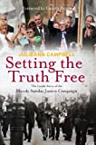 Setting the Truth Free: The Inside Story of the Bloody Sunday Justice Campaign