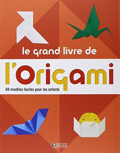 Le grand livre de l'origami : 69 modèles faciles pour les enfants