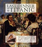 Last Dinner On the Titanic Menus and Recipes From the Great Liner