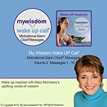 My Wisdom Wake UP Call (R) Motivating Messages. Volume 2  by Mary Morrissey Narrated by Mary Morrissey, Robin B. Palmer