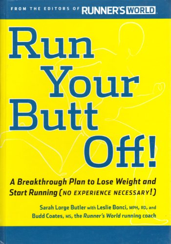 Run Your Butt Off!: A Breakthrough Plan to Lose Weight and Start Running (No Experience Necessary!), Sarah Butler, Budd Coates Leslie Bonci