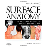 Surface Anatomy: The Anatomical Basis of Clinical Examination, 4eby John S. P. Lumley MS ...