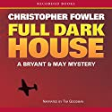 Full Dark House (       UNABRIDGED) by Christopher Fowler Narrated by Tim Goodman