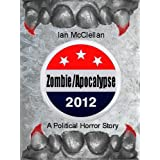 Zombie/Apocalypse 2012: A Political Horror Story