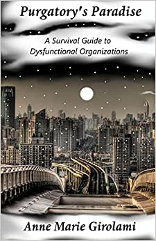 Purgatory's Paradise: A Survival Guide To Dysfunctional Organizations