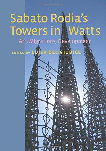 Sabato Rodia's Towers in Watts: Art, Migrations, Development (Critical Studies in Italian America (FUP))