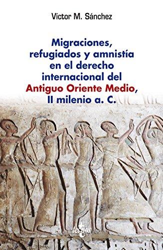 Migraciones, Refugiados Y Amnistía En El Derecho Internacional Del Antiguo Oriente Medio, II Milenio A. C. (Ventana Abierta)