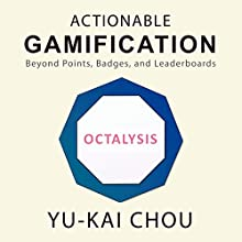 Actionable Gamification: Beyond Points, Badges, and Leaderboards Audiobook by Yu-kai Chou Narrated by Scott R. Smith