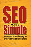 Image of SEO Made Simple: Strategies For Dominating The World&amp;#039;s Largest Search Engine