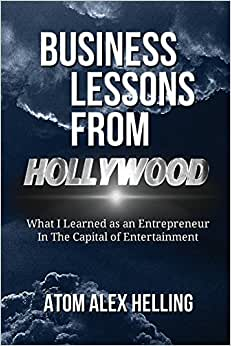 Business Lessons From Hollywood: What I Learned As An Entrepreneur In The Capital Of Entertainment